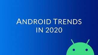 Android Trends in 2020